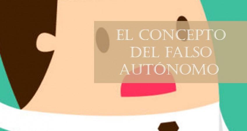 EL CONCEPTO DEL FALSO AUTÓNOMO
