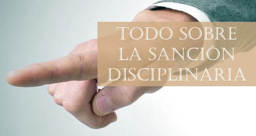 todo sobre la sanción disciplinaria