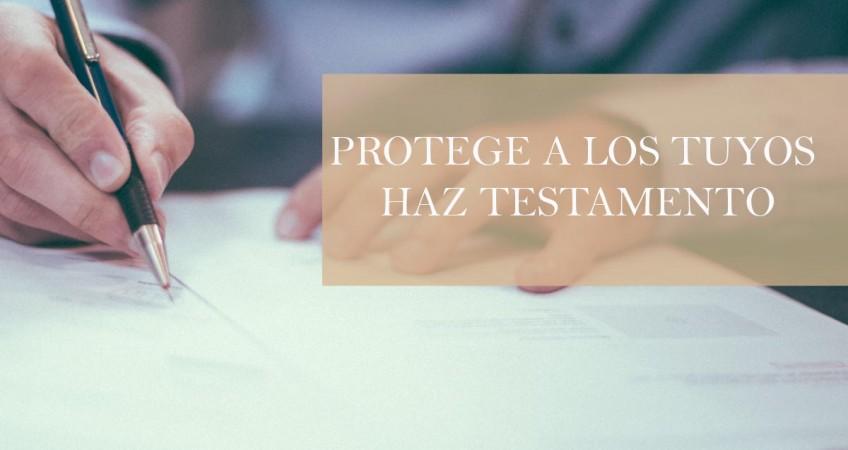 Protege a los tuyos haz testamento