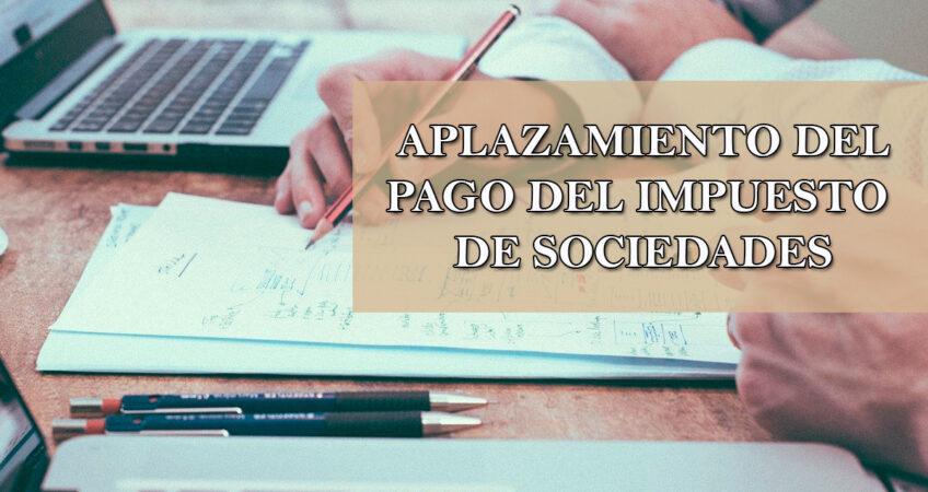 APLAZAMIENTO DEL PAGO DEL IMPUESTO DE SOCIEDADES